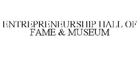 ENTREPRENEURSHIP HALL OF FAME & MUSEUM