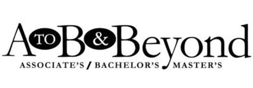 A TO B & BEYOND ASSOCIATE'S / BACHELOR'S MASTER'S