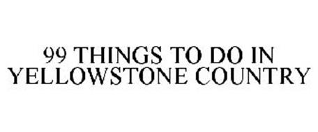 99 THINGS TO DO IN YELLOWSTONE COUNTRY