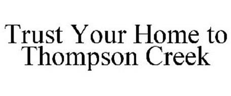 TRUST YOUR HOME TO THOMPSON CREEK
