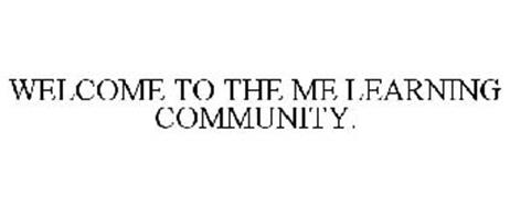 WELCOME TO THE ME LEARNING COMMUNITY.