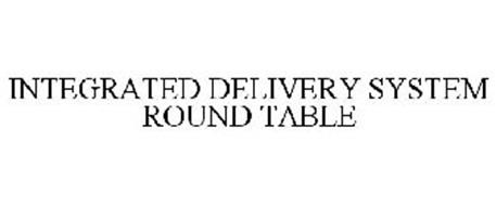 INTEGRATED DELIVERY SYSTEM ROUND TABLE