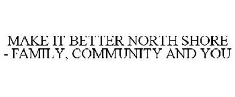 MAKE IT BETTER NORTH SHORE - FAMILY, COMMUNITY AND YOU