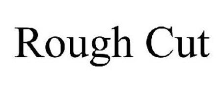 ROUGH CUT