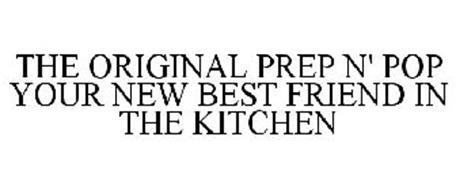 THE ORIGINAL PREP N' POP YOUR NEW BEST FRIEND IN THE KITCHEN