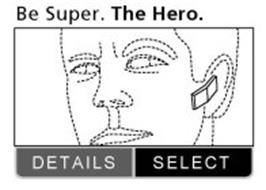 BE SUPER. THE HERO. DETAILS, SELECT