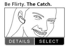 BE FLIRTY. THE CATCH. DETAILS, SELECT