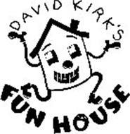 DAVID KIRK'S FUN HOUSE