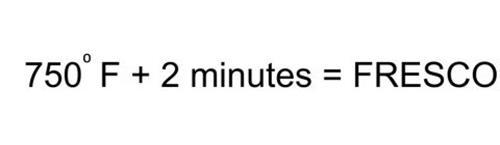 750° F + 2 MINUTES = FRESCO