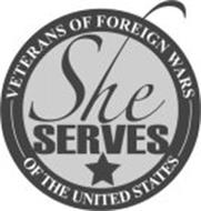 SHE SERVES VETERANS OF FOREIGN WARS OF THE UNITED STATES