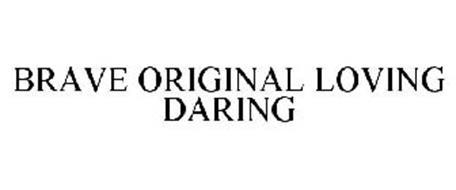 BRAVE ORIGINAL LOVING DARING