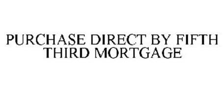 PURCHASE DIRECT BY FIFTH THIRD MORTGAGE