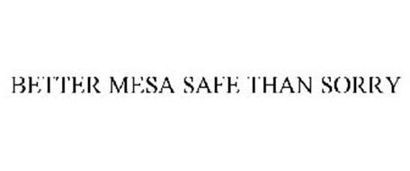 BETTER MESA SAFE THAN SORRY
