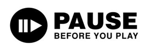 PAUSE BEFORE YOU PLAY