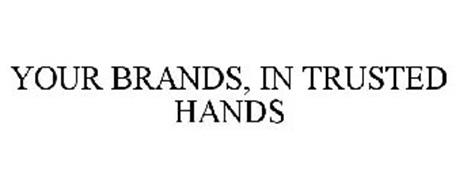 YOUR BRANDS, IN TRUSTED HANDS