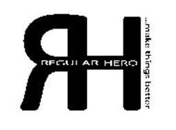 RH REGULAR HERO ...MAKE THINGS BETTER