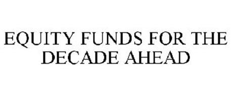EQUITY FUNDS FOR THE DECADE AHEAD