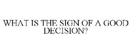 WHAT IS THE SIGN OF A GOOD DECISION?