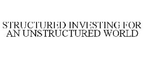 STRUCTURED INVESTING IN AN UNSTRUCTURED WORLD