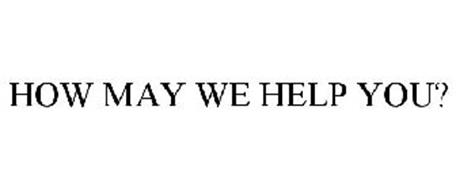 HOW MAY WE HELP YOU?