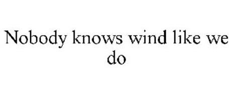 NOBODY KNOWS WIND LIKE WE DO