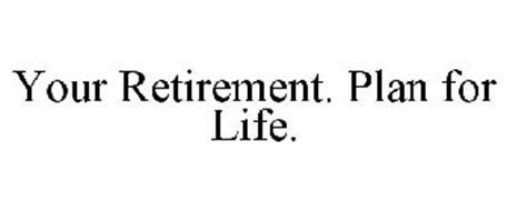 YOUR RETIREMENT. PLAN FOR LIFE.