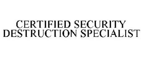 CERTIFIED SECURITY DESTRUCTION SPECIALIST