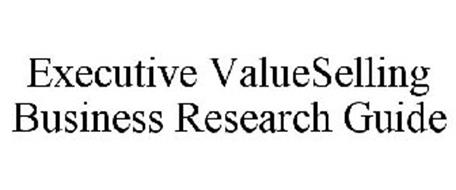 EXECUTIVE VALUESELLING BUSINESS RESEARCH GUIDE