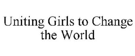 UNITING GIRLS TO CHANGE THE WORLD