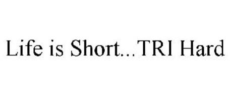 LIFE IS SHORT...TRI HARD