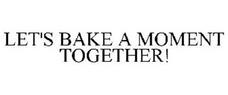 LET'S BAKE A MOMENT TOGETHER!