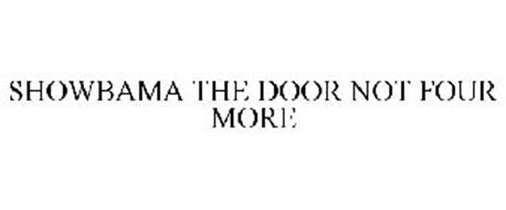 SHOWBAMA THE DOOR NOT FOUR MORE