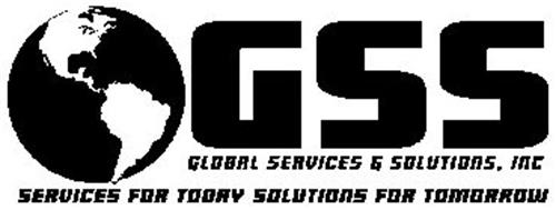 GSS GLOBAL SERVICES & SOLUTIONS, INC. SERVICES FOR TODAY SOLUTIONS FOR TOMORROW