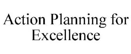 ACTION PLANNING FOR EXCELLENCE