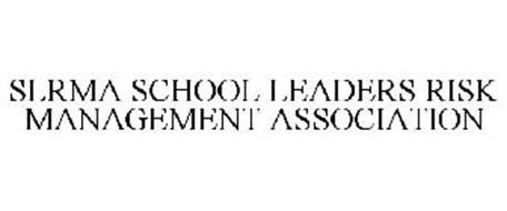 SLRMA SCHOOL LEADERS RISK MANAGEMENT ASSOCIATION