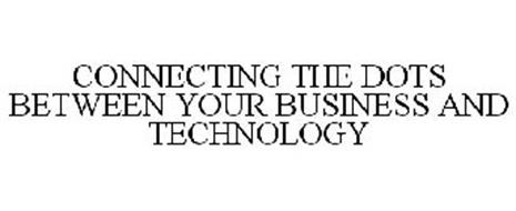 CONNECTING THE DOTS BETWEEN YOUR BUSINESS AND TECHNOLOGY