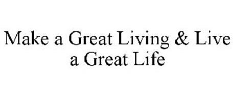 MAKE A GREAT LIVING & LIVE A GREAT LIFE