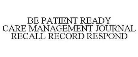 BE PATIENT READY CARE MANAGEMENT JOURNAL RECALL RECORD RESPOND