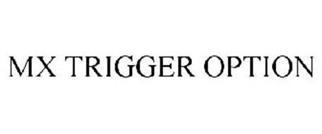 MX TRIGGER OPTION