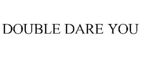 DOUBLE DARE YOU