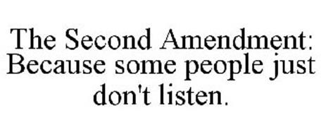 THE SECOND AMENDMENT: BECAUSE SOME PEOPLE JUST DON'T LISTEN.