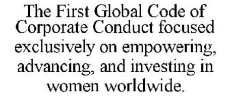 THE FIRST GLOBAL CODE OF CORPORATE CONDUCT FOCUSED EXCLUSIVELY ON EMPOWERING, ADVANCING, AND INVESTING IN WOMEN WORLDWIDE.