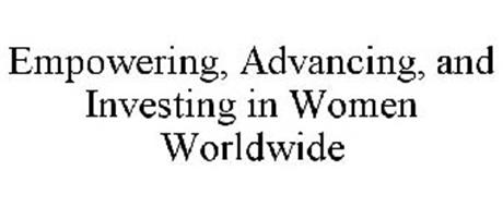 EMPOWERING, ADVANCING, AND INVESTING IN WOMEN WORLDWIDE