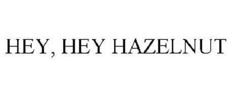 HEY, HEY HAZELNUT