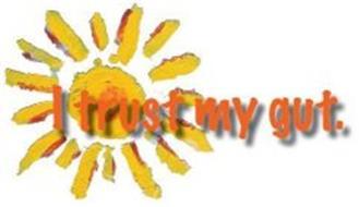 I TRUST MY GUT.