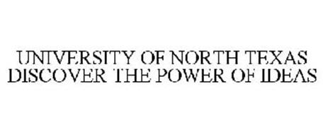 UNIVERSITY OF NORTH TEXAS DISCOVER THE POWER OF IDEAS