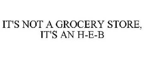 IT'S NOT A GROCERY STORE, IT'S AN H-E-B