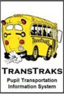 TRANSTRAKS TRANSTRAKS PUPIL TRANSPORTATION INFORMATION SYSTEM