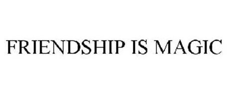 FRIENDSHIP IS MAGIC