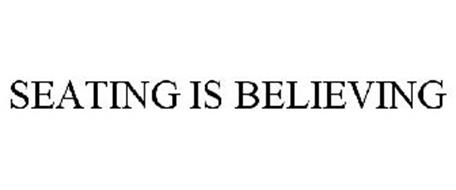 SEATING IS BELIEVING